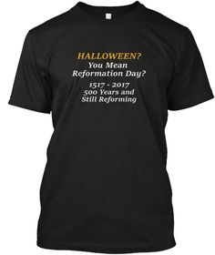 a4975909bcd8 Halloween? You Mean Reformation Day Shir Black T-Shirt Front Dad To Be  Shirts