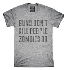 Guns Don't Kill People Zombies Do T-Shirts, Hoodies, Tank Tops