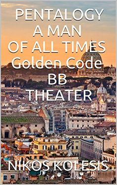 PENTALOGY A MAN OF ALL TIMES Golden Code BB THEATER by [KOLESIS, NIKOS ]