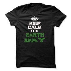 Keep calm its earth day T Shirt, Hoodie, Sweatshirt