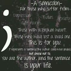 Have officially decided what my next tat will be. When I finish my suicide awareness class in Feb I will be going to get a semi colon! I've lost too many close people and watched too many friends and family members lose someone close to them. I may not be able to prevent it, but I wanna at least say I tried. That's more than I've ever been able to do for the people it really counted for.