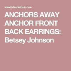 ANCHORS AWAY ANCHOR FRONT BACK EARRINGS: Betsey Johnson