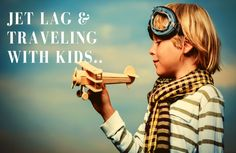 Jet lag and Traveling with Kids