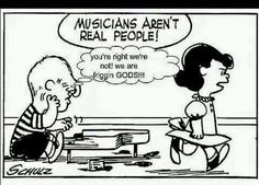 Musicians aren't real people. a Peanuts cartoon by Charles Schulz. Did somebody add Schroeder's thought balloon? Music Jokes, Music Humor, Funny Music, I Love Music, Music Is Life, Uk Music, Mantra, Peanuts Cartoon, Peanuts Gang