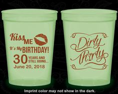 30th Birthday Glow in the Dark Cups, Kiss me its my birthday, Dirty Thirty, Dirty 30, Glow Birthday Party (20190)