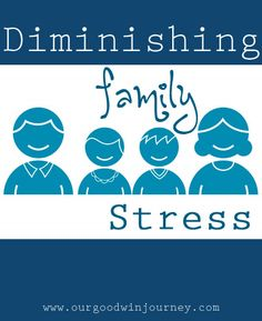 Ways to diminish family stress and how to teach your family these helpful principles through parenting, family time and faith