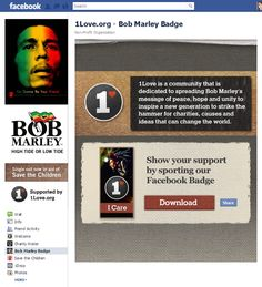 """1Love.org and the 1Love.org Facebook page are dedicated to continuing Bob Marley's mission of giving back to communities through charitable donations for sustainable and responsible living. Registered users earn points and receive virtual badges for participating in the 1Love.org movement and completing """"Marley Missions."""" Marley Missions include planting a small garden, offering advice to someone in need or donating to the """"Invisible Children"""" charity."""