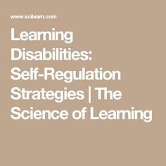 Learning Disabilities: Self-Regulation Strategies | The Science of Learning