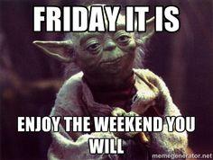 Time for the weekend, it is. Enjoy it, you will. #Meme #TGIF #Weekend #Funny #StarWars #Yoda