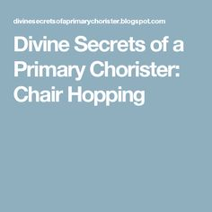 Divine Secrets of a Primary Chorister: Chair Hopping