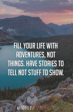 The Ultimate List of the 35 Best Inspirational Adventure Quotes - Fill your life with adventures, not things. Have stories to tell not stuff to show. Life Quotes Love, Find Quotes, Great Quotes, Me Quotes, Motivational Quotes, Inspirational Quotes, Strong Quotes, Change Quotes, Attitude Quotes