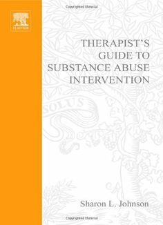 Therapist's Guide to Substance Abuse Intervention (Practical Resources for the Mental Health Professional) by Sharon L. Johnson. $17.18. Publisher: Academic Press; 1 edition (March 31, 2003). 669 pages. Author: Sharon L. Johnson
