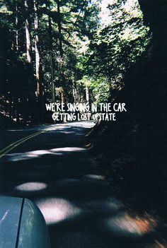 We're singing in the car, getting lost upstate