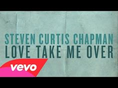 36 best steven curtis chapman images on pinterest christian music love take me over official lyric video steven curtis chapman love the lyrics stopboris Images