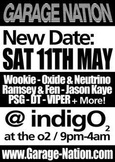Garage Nation - Wookie, Ramsey & Fen, Oxide & Neutrino & More at Indigo2 on May 11, 2013 at 9:00 pm - 4:00 am.    Wookie / Oxide and Neutrino / Ramsey and Fen   Jason Kaye / Mike Ruff Cutt Lloyd   Martin Liberty Larner / DJ Cartier  Creed / DT / Viper / Preshus    Facebook: http://atnd.it/13sq5bz  Keywords: garage nation, indigo2.  Artists: Neutrino, Ranking, Wookie, Oxide and Neutrino, Ramsey and Fen, Jason Kaye, Mike Ruff Cutt Lloyd.  Venue: Indigo2, The O2, London, SE10 0AX, UK