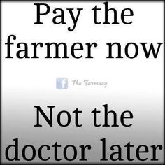 Pay the farmer now, not the doctor later.