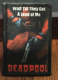 "Deadpool Movie Poster Velcro Morale Patch Milspec Tactical ""Wait Till They Get A Load of Me"" by RedheadedTShirts on Etsy https://www.etsy.com/listing/269762678/deadpool-movie-poster-velcro-morale"