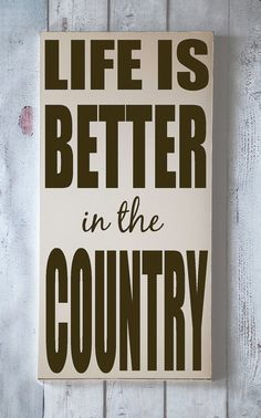 Life is Better in the Country - Handpainted Wood Sign - Farmhouse - Ranch Home Decor - You Pick Colors
