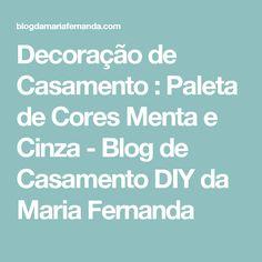 Decoração de Casamento : Paleta de Cores Menta e Cinza - Blog de Casamento DIY da Maria Fernanda