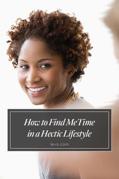 Finding ME Time in a Hectic Lifestyle www.levo.com