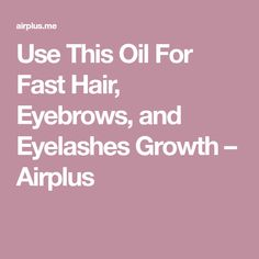 Use This Oil For Fast Hair, Eyebrows, and Eyelashes Growth – Airplus