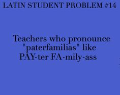 Where Latin students can vent and rejoice! Ecce Romani, Student Problems, Teacher Memes, Languages, Humor, Learning, Music, Funny, Idioms