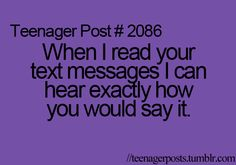 Teenager Post When I read your text messages I can hear exactly how you would say it. 9gag Funny, Funny Relatable Memes, Funny Quotes, Relatable Posts, Funny Teenager Quotes, Qoutes, Mood Quotes, Crush Quotes, Funny Teen Posts