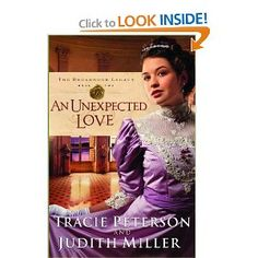 An Unexpected Love (Broadmoor Legacy, Book 2): Tracie Peterson, Judith A. Miller.  Read the first one, gotta read the second.  Don't let the stupid covers fool you . . . these are good books.