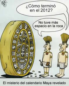 "The mystery of the Mayan Calendar revealed: ""Why does it end in 2012?"" ""I didn't have any more space on the rock."" #spanish"