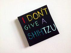 canvas quotes mini, dog quotes - I DON'T give a SHIH TZU - dog sayings, dog decor