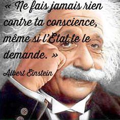 « Ne fais jamais rien contre ta conscience, même si l'Etat te le demande. »  Albert Einstein. Bien Dit, Conscience, Albert Einstein, French, Nice Quotes, Thinking About You, Personal Development, Bonheur, Words