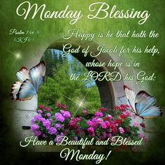 Monday Blessing. Psalm 146:5- Have a Beautiful and Blessed Monday!