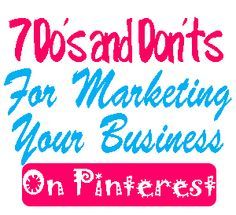 7  Do's and Don'ts for Marketing Your Business On Pinterest