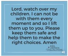 God please watch over my children while they are with J and help all of them make good,safe choices Amen.