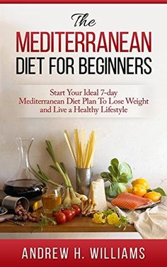 Mediterranean Diet: The Mediterranean Diet For Beginners: Start Your Ideal Mediterranean Diet Plan To Lose Weight and Live An Healthy Lifestyle (Mediterranean . Mediterranean Cookbook, Weight Loss, ) - Kindle edition by Andrew H. Mediterranean Cookbook, Mediterranean Diet Pyramid, Med Diet, Mederteranian Diet, Paleo Diet, Meal Plans To Lose Weight, Crunch, Diets For Beginners, Healthy Recipes