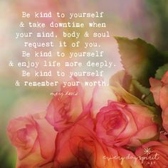 Be kind to yourself and all else will be accomplished with grace and ease. Be kind to yourself in thoughts, words and actions. Be kind to yourself and recharge your spirit. Be kind to yourself and remember your unique beauty. Yes, sweetest hearts, you are so worthy of your kindness. Come get your precious copy of Every Day Spirit: A Daybook of Wisdom, Joy and Peace. #kindness #SelfCare #InspirationalQuotes