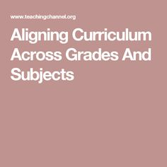 Aligning Curriculum Across Grades And Subjects