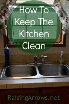 How to Keep the Kitchen Clean (clear the clutter, get it clean, and keep it that way!) | RaisingArrows.net