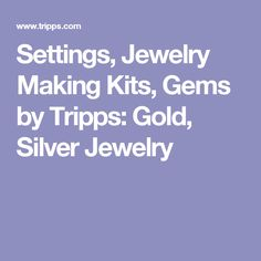 Settings, Jewelry Making Kits, Gems by Tripps: Gold, Silver Jewelry