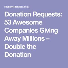 Donation Requests: 53 Awesome Companies Giving Away Millions – Double the Donation