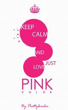 Keep Calm and just Love Pink color by Prettylouder #color #pink
