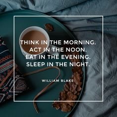 """""""Think in the morning. Act in the noon. Eat in the evening. Sleep in the night. Tuesday Motivation, Daily Motivation, Motivational Quotes For Success, Inspirational Quotes, Quotes To Live By, Life Quotes, Sleep Quotes, William Blake, Hard Workers"""