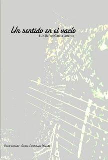 Virginia Oviedo - Libros, pintura, arte en general.: UN SENTIDO EN EL VACÍO de Luis Rafael García Loren...
