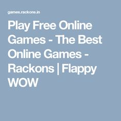 Play Free Online Games - The Best Online Games - Rackons | Flappy WOW