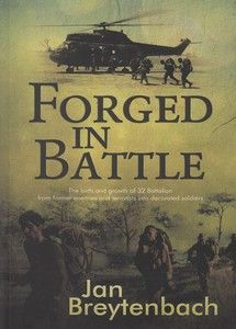 Forged in Battle: The Birth and Growth of 32 Battalion   - Col Jan Breytenbach This book follows the development of the 32 Battalion from its confused origins from former enemies and terrorists into the best counter-insurgency force in the world.