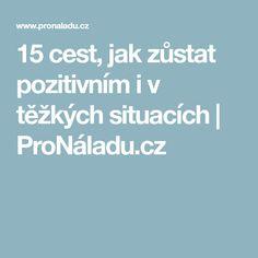 15 cest, jak zůstat pozitivním i v těžkých situacích | ProNáladu.cz