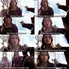 """""""This is not you. It isn't any of you. I believe that we are better than this. We choose who we want to be. You're gonna choose to be a better man"""" - Kara Danvers #Supergirl"""