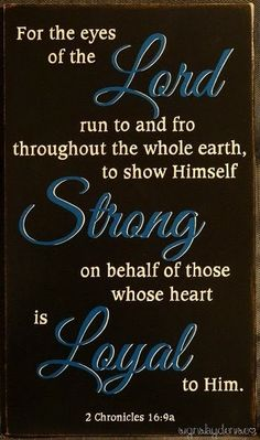 2 Chronicles 16:9 One of my husband's favorite verses <3