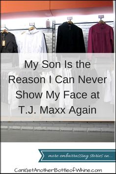 My son is the reason I can never show my face at T.J. Maxx Again. #embarrassing #humor #bottleofwhine