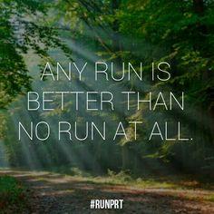 Any run is better than no run at all.